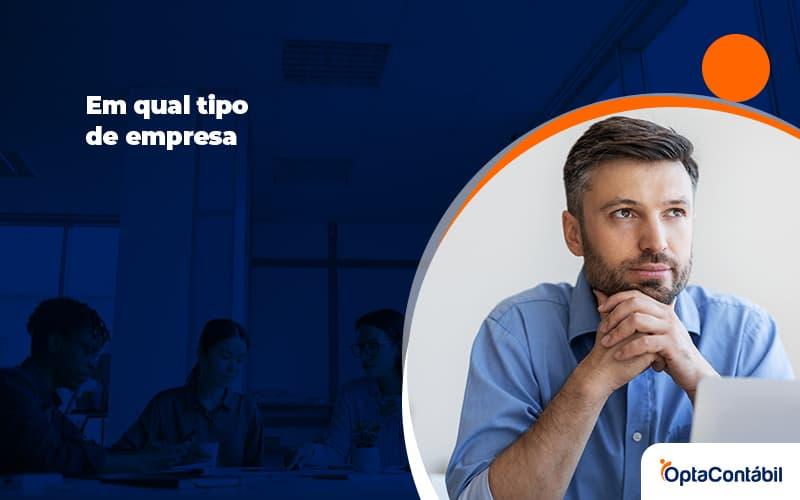 Em Qual Tipo De Empresa A Sua Ideia Se Encaixa Melhor Post (1) - Contabilidade em Pinhais - PR | Opta Contábil - Saiba o tipo de empresa ideal para a abertura do seu negócio