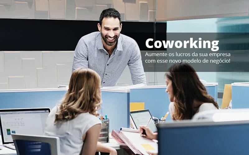 Coworking Aumente Os Lucros Da Sua Empresa Com Esse Novo Modelo De Negocio Post (1) - Quero montar uma empresa - Coworking – Como funciona?