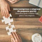 Microempresa X Empresa De Pequeno Porte Descubra Qual O Melhor Tipo Para O Seu Negocio Post (1) - Quero montar uma empresa - Saiba como eliminar suas dúvidas sobre Microempresa x Empresa de Pequeno Porte