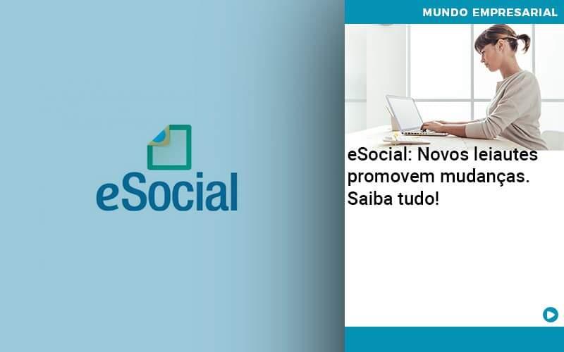 E Social Novos Leiautes Promovem Mudancas Saiba Tudo - Quero montar uma empresa - eSocial: Novos leiautes promovem mudanças. Saiba tudo!