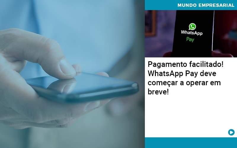 Pagamento Facilitado Whatsapp Pay Deve Comecar A Operar Em Breve - Quero montar uma empresa - Pagamento facilitado! WhatsApp Pay deve começar a operar em breve!