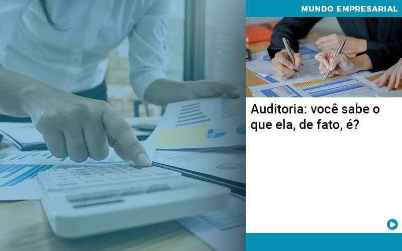 Auditoria Você Sabe O Que Ela, De Fato, é - Quero montar uma empresa - Auditoria: você sabe o que ela, de fato, é?