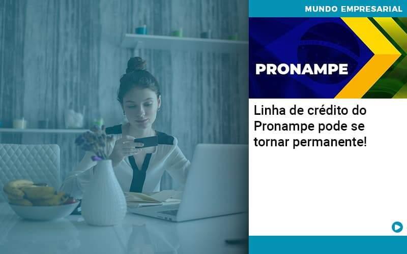 Linha De Credito Do Pronampe Pode Se Tornar Permanente - Quero montar uma empresa - Linha de crédito do Pronampe pode se tornar permanente!