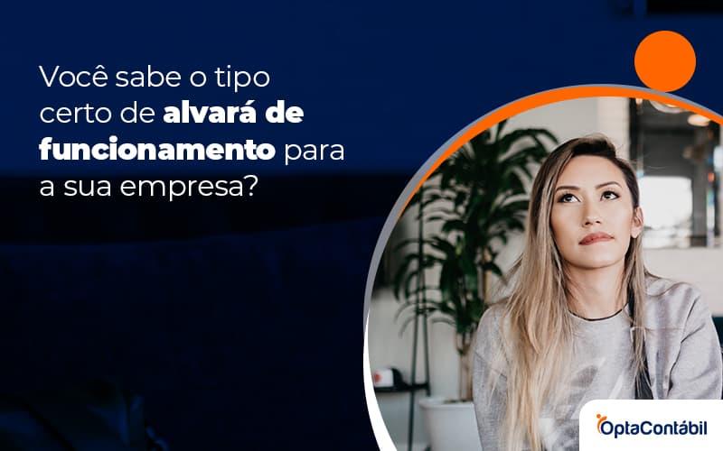 Voce Sabe O Tipo Certo De Alvara De Funcionamento Para A Sua Emprsa Post (1) - Contabilidade em Pinhais - PR | Opta Contábil - Quais os tipos de alvará de funcionamento para empresa?