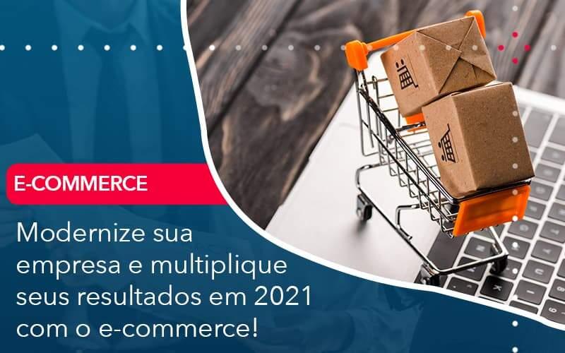 Modernize Sua Empresa E Multiplique Seus Resultados Em 2021 Com O E Commerce - Quero montar uma empresa - Modernize sua empresa e multiplique seus resultados em 2021 com o e-commerce!