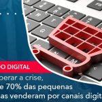 Para Superar A Crise Cerca De 70 Das Pequenas Empresas Venderam Por Canais Digitais - Quero montar uma empresa - Para superar a crise, cerca de 70% das pequenas empresas venderam por canais digitais.