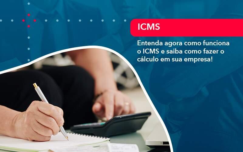 Entenda Agora Como Funciona O Icms E Saiba Como Fazer O Calculo Em Sua Empresa - Quero montar uma empresa - Entenda agora como funciona o ICMS e saiba como fazer o cálculo em sua empresa!