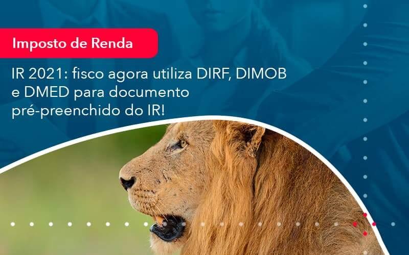 Ir 2021 Fisco Agora Utiliza Dirf Dimob E Dmed Para Documento Pre Preenchido Do Ir (1) - Quero montar uma empresa - IR 2021: fisco agora utiliza DIRF, DIMOB e DMED para documento pré-preenchido do IR!