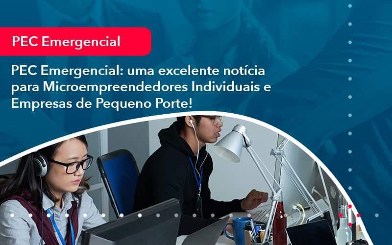 Pec Emergencial Uma Excelente Noticia Para Microempreendedores Individuais E Empresas De Pequeno Porte (1) - Quero montar uma empresa - PEC Emergencial: uma excelente notícia para Microempreendedores Individuais e Empresas de Pequeno Porte!