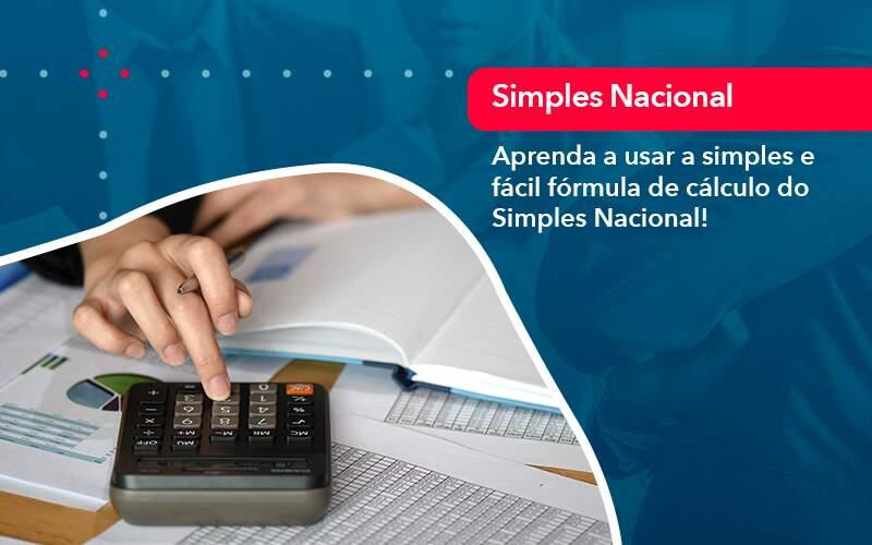 Aprenda A Usar A Simples E Facil Formula De Calculo Do Simples Nacional - Quero montar uma empresa - Aprenda a usar a simples e fácil fórmula de cálculo do Simples Nacional!