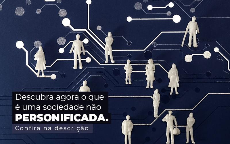 Descubra Agora O Que E Uma Sociedade Nao Personificada Post (1) - Quero montar uma empresa - Sociedade não personificada – o que é?