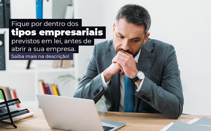 Fique Por Dentro Dos Tipos Empresariais Previsto Em Lei Antes De Abrir A Sua Empresa Post - Quero montar uma empresa - Tipos empresariais previstos em lei: quais são?