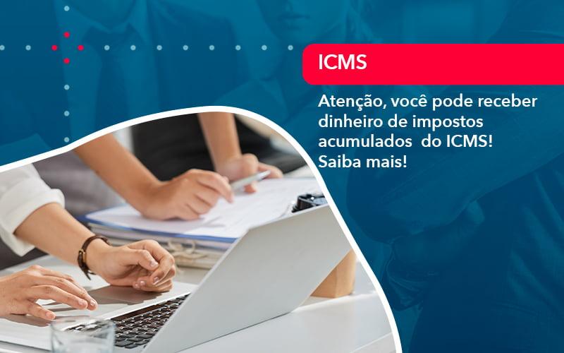 Atencao Voce Pode Receber Dinheiro De Impostos Acumulados Do Icms (1) - Quero montar uma empresa - Atenção, você pode receber dinheiro de impostos acumulados  do ICMS! Saiba mais!