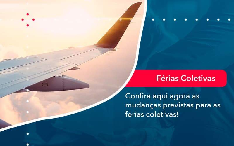 Confira Aqui Agora As Mudancas Previstas Para As Ferias Coletivas (1) - Quero montar uma empresa - Confira aqui agora as mudanças previstas para as férias coletivas!