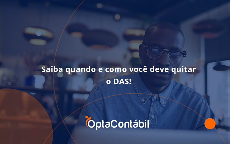 Saiba Quando E Como Voce Deve Quitar O Das Opta - Contabilidade em Pinhais - PR   Opta Contábil - Saiba quando e como você deve quitar o DAS!