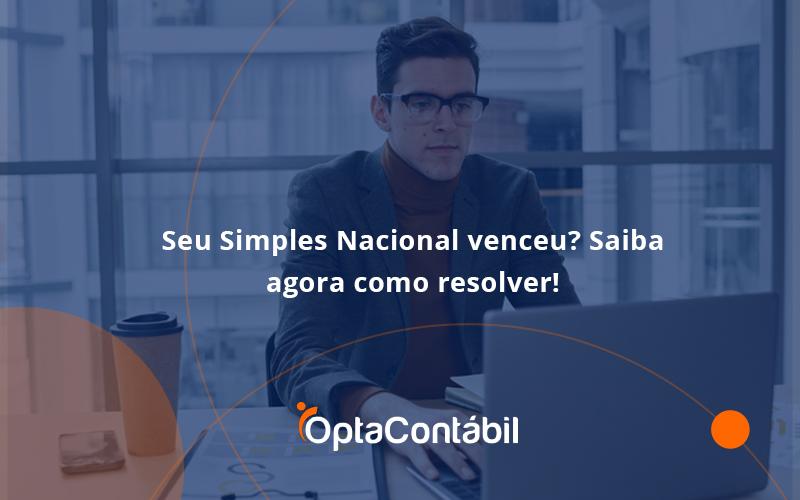 Seu Simples Nacional Venceu Saiba Agora Como Resolver Opta - Contabilidade em Pinhais - PR   Opta Contábil - Seu Simples Nacional venceu? Saiba agora como resolver!