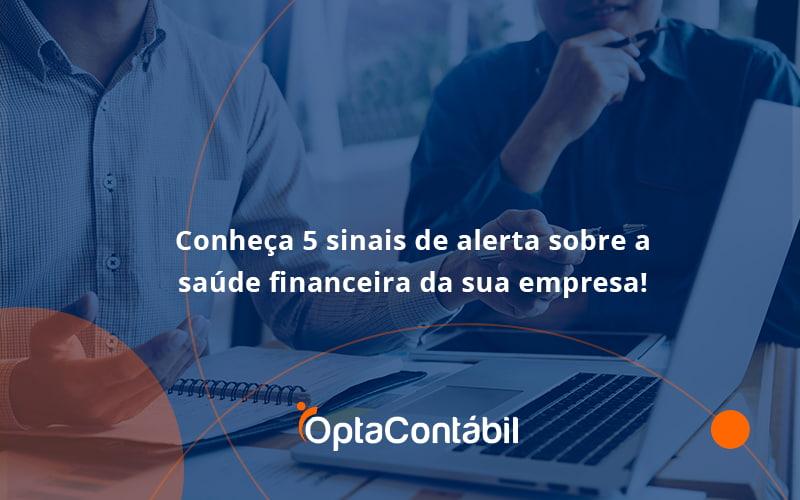 Conheça 5 Sinais De Alerta Sobre A Saúde Financeira Da Sua Empresa! Opta - Contabilidade em Pinhais - PR | Opta Contábil - Conheça 5 sinais de alerta sobre a saúde financeira da sua empresa!