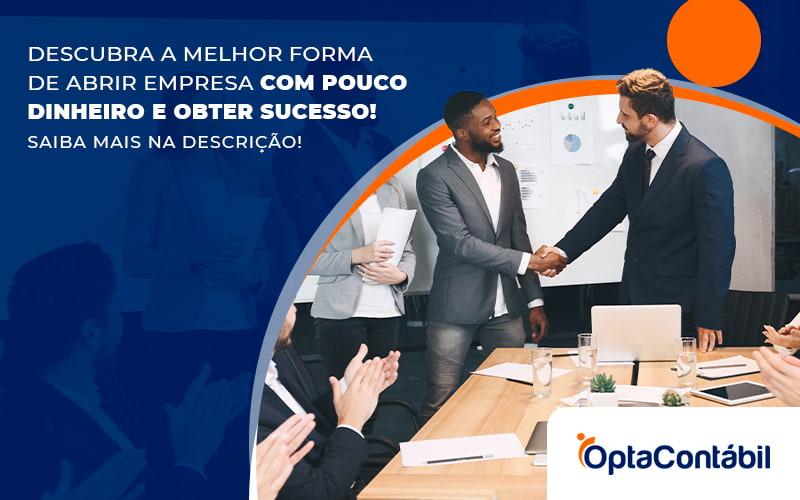 Descubra A Melhor Forma De Abrir Empresa Com Pouco Dinheiro E Obter Sucesso Post - Contabilidade em Pinhais - PR | Opta Contábil - Como abrir empresa com pouco dinheiro?