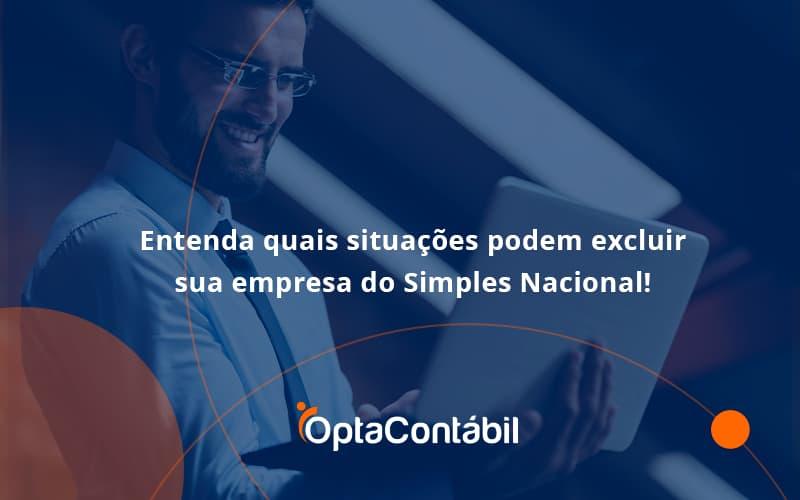 Entenda Quais Situações Podem Excluir Sua Empresa Do Simples Nacional Opta - Contabilidade em Pinhais - PR   Opta Contábil - Entenda quais situações podem excluir sua empresa do Simples Nacional!