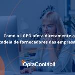 Presidente Jair Bolsonaro Sanciona O Marco Legal Das Startups. Saiba Mai Opta - Contabilidade em Pinhais - PR   Opta Contábil - Como a LGPD afeta diretamente a cadeia de fornecedores das empresas?