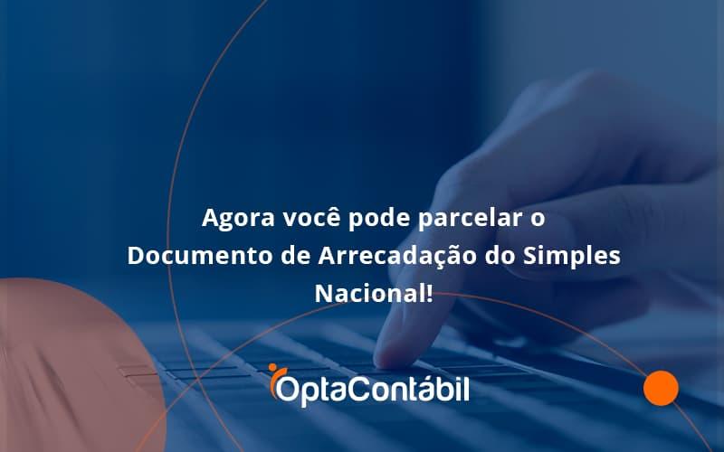 Agora Você Pode Parcelar O Documento De Arrecadação Do Simples Nacional! Opta Contabil - Contabilidade em Pinhais - PR | Opta Contábil - Agora você pode parcelar o Documento de Arrecadação do Simples Nacional!