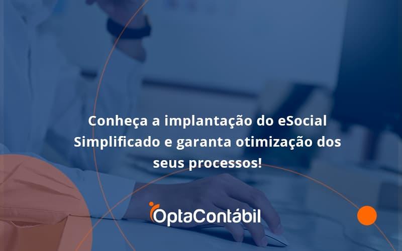 Conheça A Implantação Do Esocial Simplificado E Garanta Otimização Dos Seus Processos Opta Contabil - Contabilidade em Pinhais - PR | Opta Contábil - Conheça a implantação do eSocial Simplificado e garanta otimização dos seus processos!