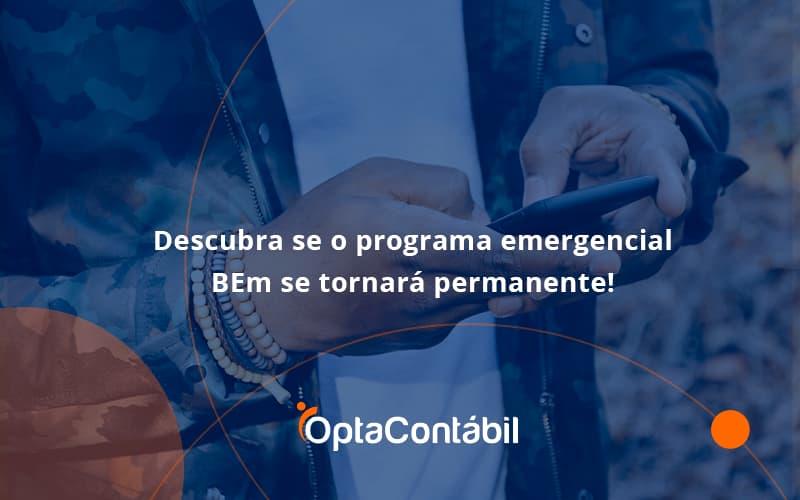 Descubra Se O Programa Emergencial Bem Se Tornará Permanente! Opta Contabil - Contabilidade em Pinhais - PR | Opta Contábil - Descubra se o programa emergencial BEm se tornará permanente!