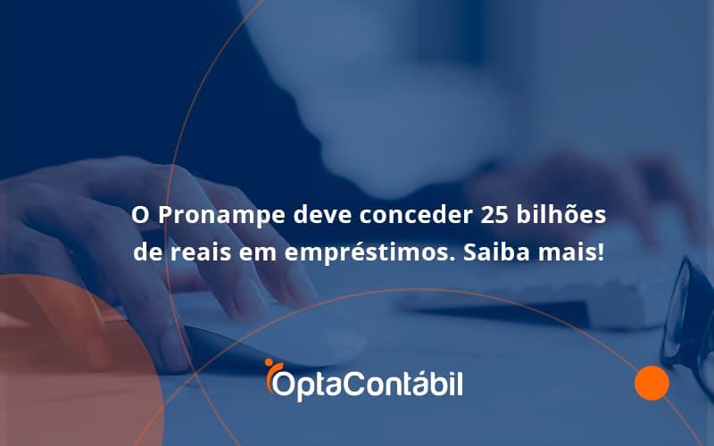 O Pronampe Deve Conceder 25 Bilhões De Reais Em Empréstimos. Saiba Mais! Opta Contabil - Contabilidade em Pinhais - PR | Opta Contábil - O Pronampe deve conceder 25 bilhões de reais em empréstimos. Saiba mais!