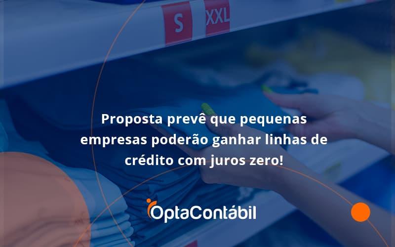 Proposta Prevê Que Pequenas Empresas Poderão Ganhar Linhas De Crédito Com Juros Zero Opta Contabil - Contabilidade em Pinhais - PR | Opta Contábil - Proposta prevê que pequenas empresas poderão ganhar linhas de crédito com juros zero!