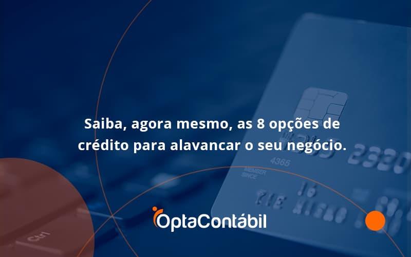 Saiba, Agora Mesmo, As 8 Opções De Crédito Para Alavancar O Seu Negócio. Opta Contabil (1) - Contabilidade em Pinhais - PR | Opta Contábil - Saiba, agora mesmo, as 8 opções de crédito para alavancar o seu negócio.