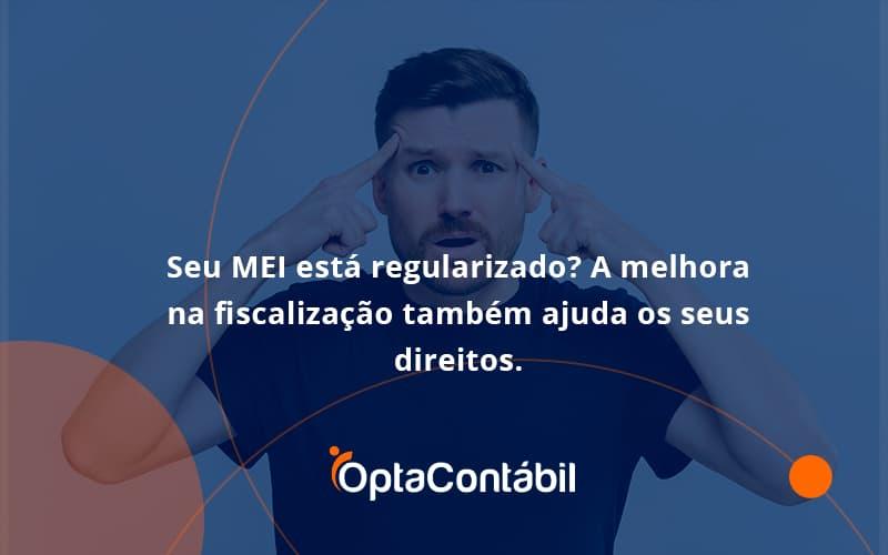 12 Opta Contabil - Contabilidade em Pinhais - PR   Opta Contábil - Seu MEI está regularizado? A melhora na fiscalização também ajuda os seus direitos.