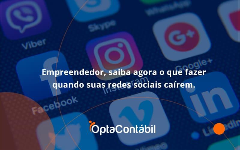 Empreendedor, Saiba Agora O Que Fazer Quando Suas Redes Sociais Caírem Opta Contabil - Contabilidade em Pinhais - PR | Opta Contábil - Empreendedor, saiba agora o que fazer quando suas redes sociais caírem