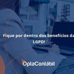 Fique Por Dentro Dos Beneficios Da Lgpd Opta Contabil - Contabilidade em Pinhais - PR | Opta Contábil - Fique por dentro dos benefícios da LGPD!