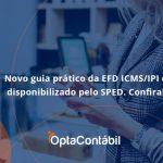 Novo Guia Pratico Da Efd Opta Contabil - Contabilidade em Pinhais - PR | Opta Contábil - Novo guia prático da EFD ICMS/IPI é disponibilizado pelo SPED. Confira!