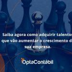 Saiba Agora Como Adquirir Talentos Que Vao Opta Contabil - Contabilidade em Pinhais - PR | Opta Contábil - Saiba agora como adquirir talentos que vão aumentar o crescimento da sua empresa.