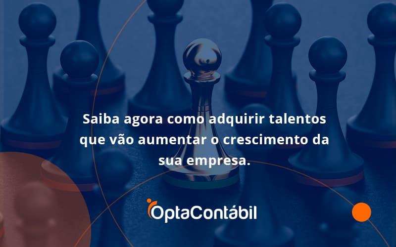 Saiba Agora Como Adquirir Talentos Que Vao Opta Contabil - Contabilidade em Pinhais - PR   Opta Contábil - Saiba agora como adquirir talentos que vão aumentar o crescimento da sua empresa.