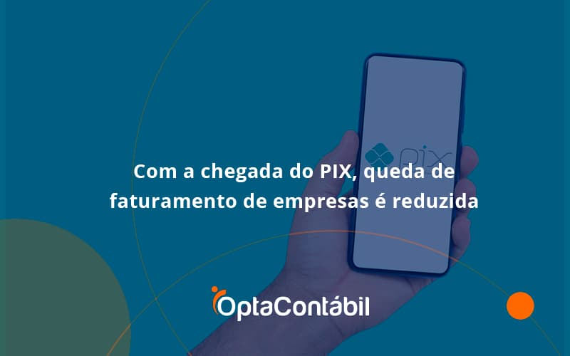 Com A Chegada Do Pix Queda De Faturamento De Empresa é Reduzida Opta Contabil - Contabilidade em Pinhais - PR   Opta Contábil - Com a chegada do PIX, queda de faturamento de empresas é reduzida