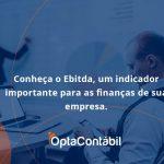 Conheca O Ebtida Opta Contabil - Contabilidade em Pinhais - PR | Opta Contábil - Conheça o Ebitda, um indicador importante para as finanças de sua empresa