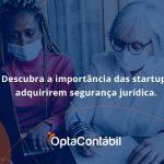 Descubra A Importancia Das Startups Opta Contabil - Contabilidade em Pinhais - PR | Opta Contábil - Descubra a importância das startups adquirirem segurança jurídica.