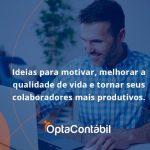Ideias Para Motivar Melhorar Sua Qualidade De Vida Opta Contabil - Contabilidade em Pinhais - PR | Opta Contábil - Ideias para motivar, melhorar a qualidade de vida e tornar seus colaboradores mais produtivos.
