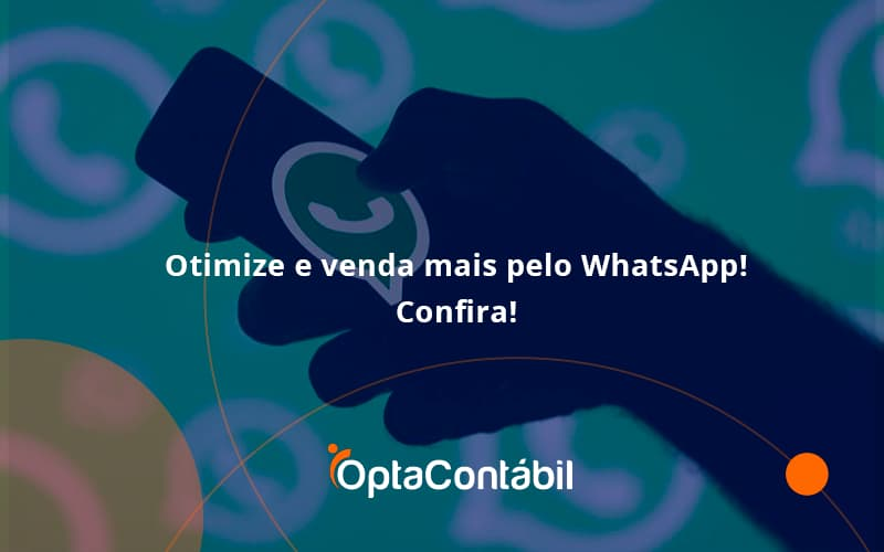 Otimize E Venda Mais Pelo Whatsapp Confira Opta Contabil - Contabilidade em Pinhais - PR   Opta Contábil - Otimize e venda mais pelo WhatsApp! Confira!