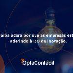 Saiba Agoraa Por Que As Empresas Estao Aderindo Opta Contabil - Contabilidade em Pinhais - PR | Opta Contábil - Saiba agora por que as empresas estão aderindo à ISO de inovação