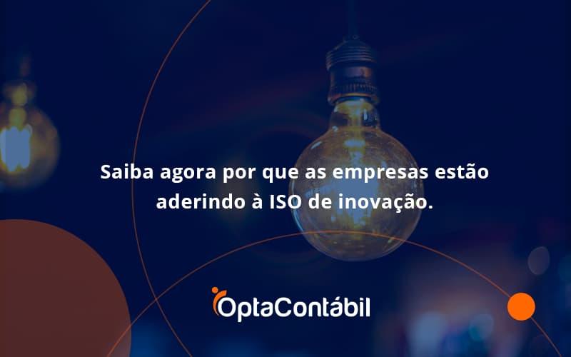 Saiba Agoraa Por Que As Empresas Estao Aderindo Opta Contabil - Contabilidade em Pinhais - PR   Opta Contábil - Saiba agora por que as empresas estão aderindo à ISO de inovação